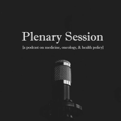 Plenary Sesion - A podcast on medicine, oncology, & health policy